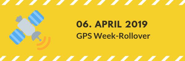 GPS-Rollover am 06  April 2019 - Ist mein Gerät betroffen